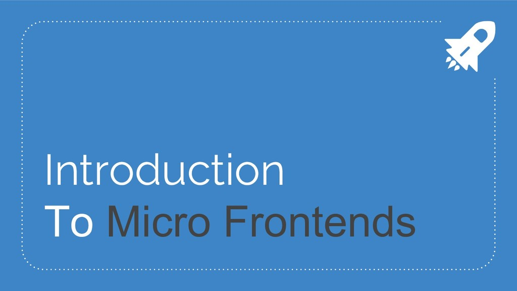 Introduction To Micro Frontends