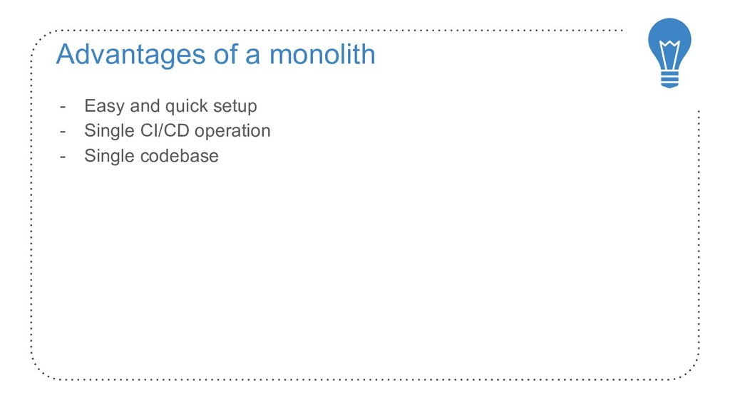Advantages of a monolith - Easy and quick setup...