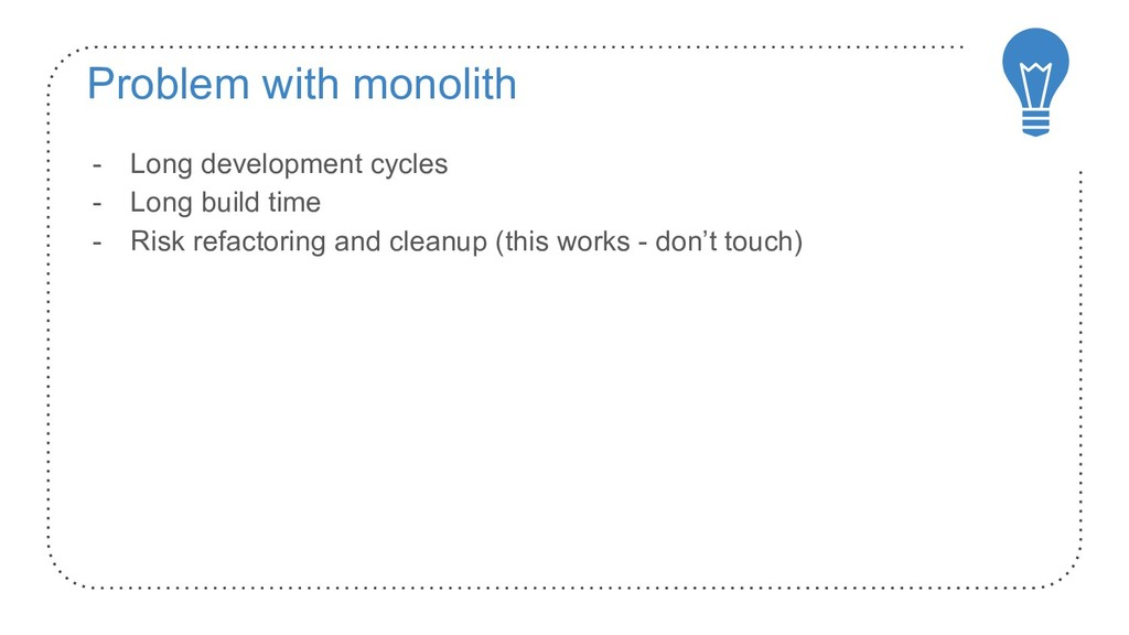 Problem with monolith - Long development cycles...