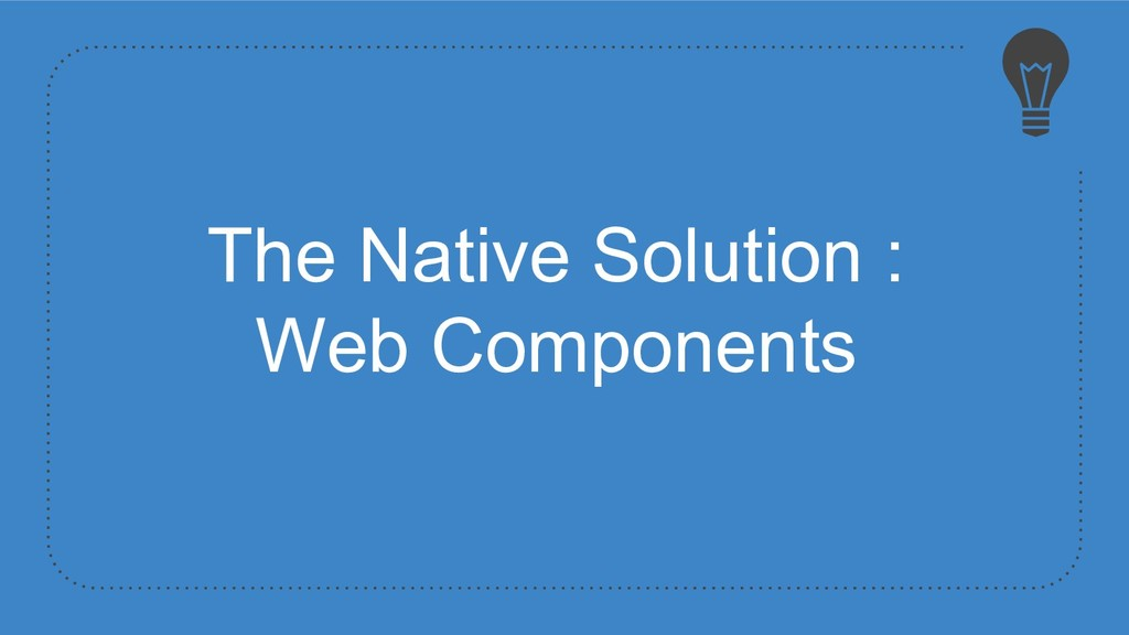 The Native Solution : Web Components