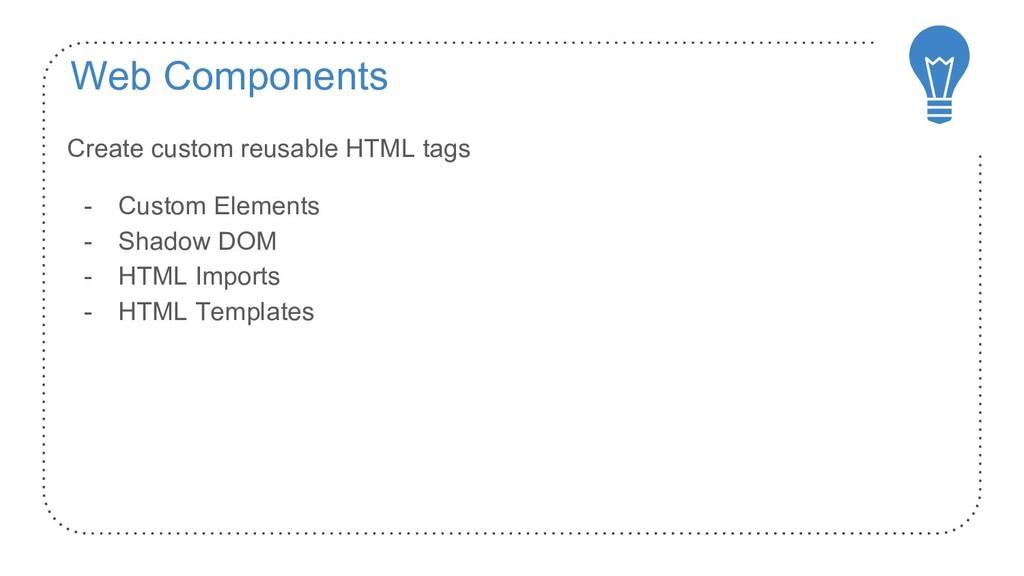 Web Components Create custom reusable HTML tags...