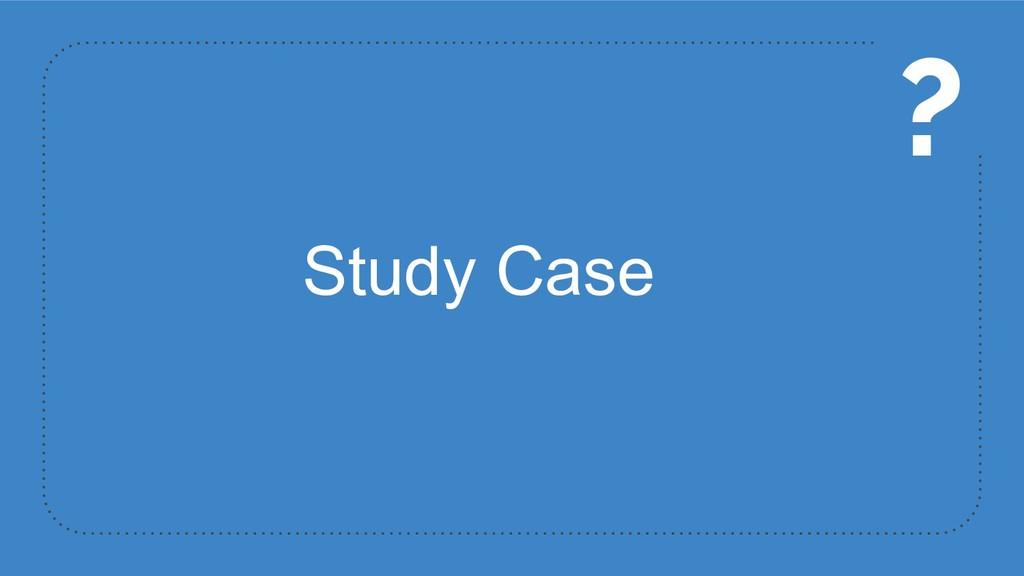 Study Case ?