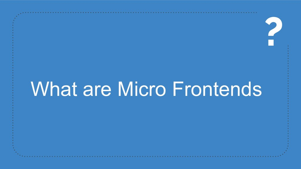 What are Micro Frontends ?