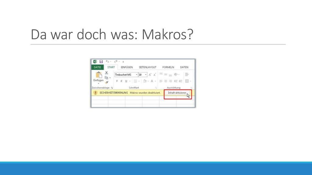 Da war doch was: Makros?