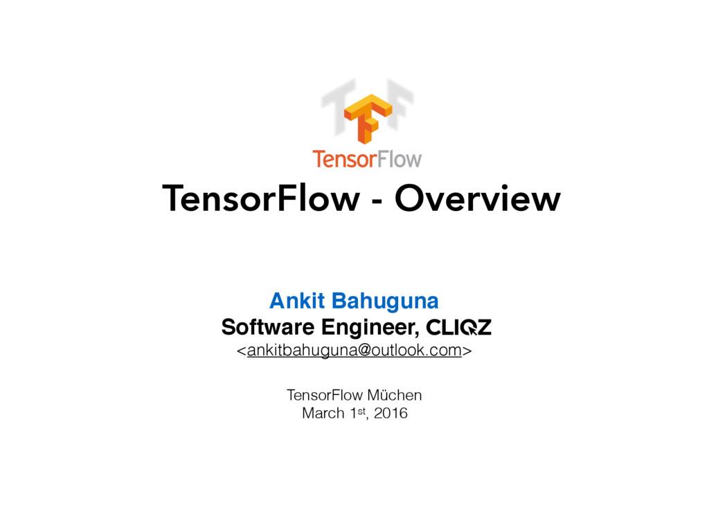 TensorFlow - Overview Ankit Bahuguna Software E...