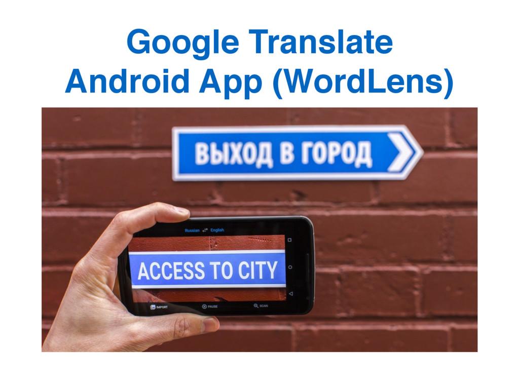 Google Translate  Android App (WordLens)