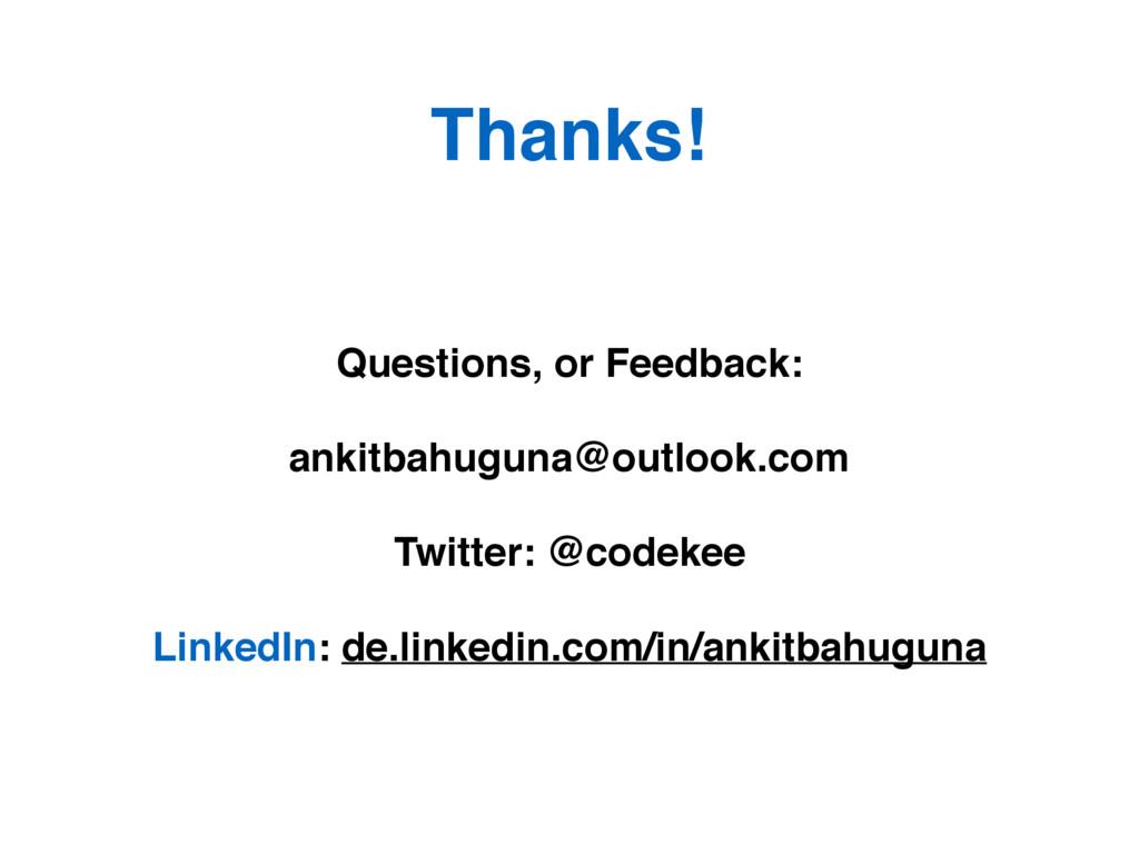 Thanks! Questions, or Feedback: ankitbahuguna@o...
