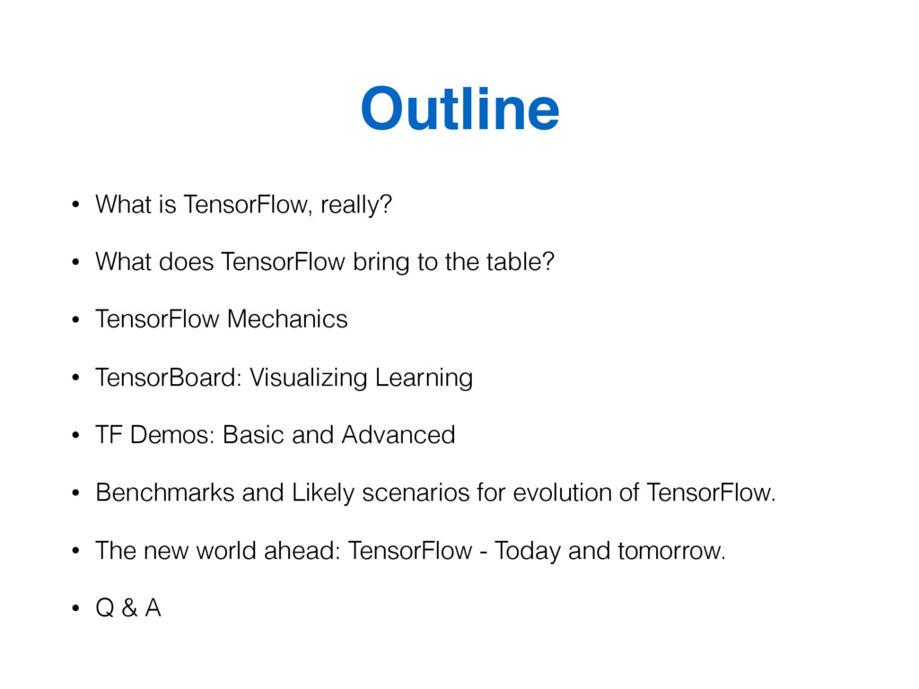 Outline • What is TensorFlow, really? • What do...