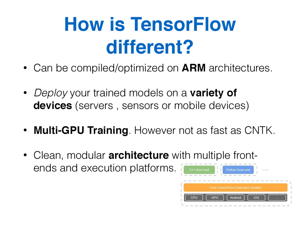 How is TensorFlow different? • Can be compiled/...
