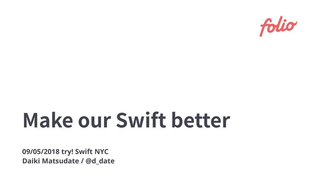 Make our Swift better 09/05/2018 try! Swift NYC...