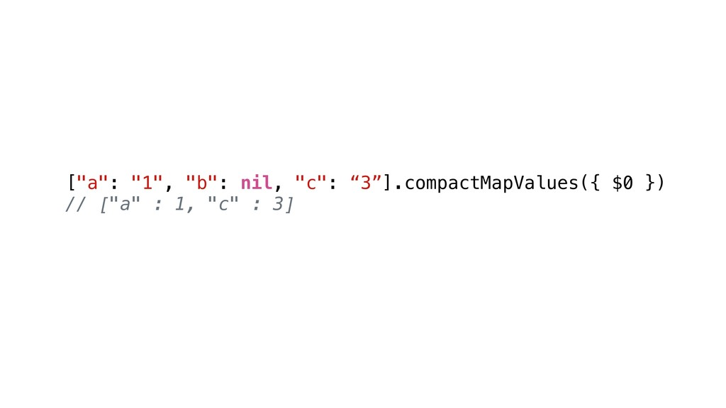 """[""""a"""": """"1"""", """"b"""": nil, """"c"""": """"3""""].compactMapValues..."""