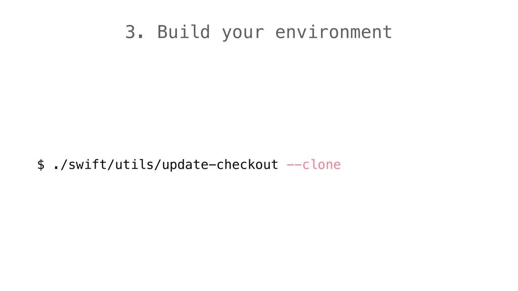 3. Build your environment $ ./swift/utils/updat...