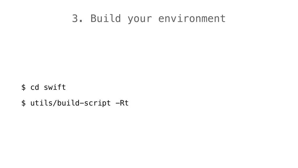 3. Build your environment $ cd swift $ utils/bu...