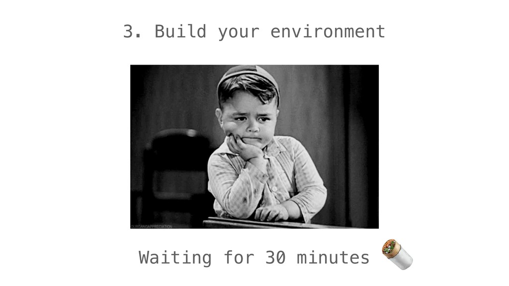 3. Build your environment Waiting for 30 minute...