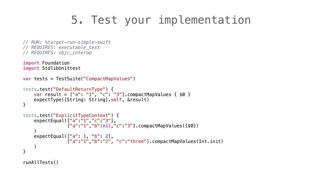 5. Test your implementation // RUN: %target-run...