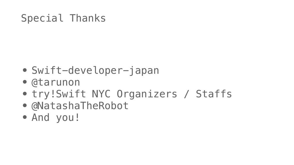 Special Thanks • Swift-developer-japan • @tarun...