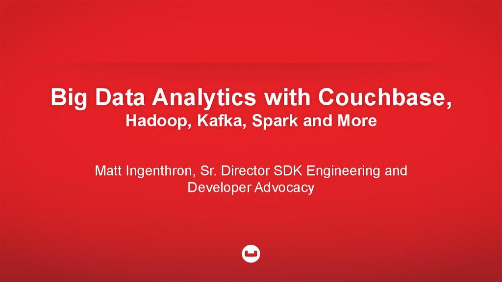 Big Data Analytics with Couchbase, Hadoop, Kafk...
