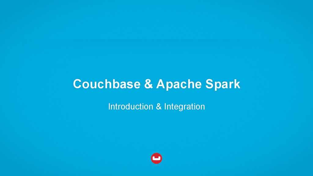 Couchbase & Apache Spark Introduction & Integra...