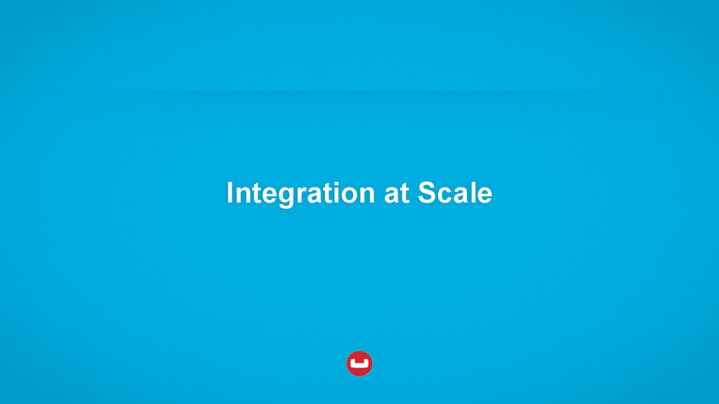 Integration at Scale