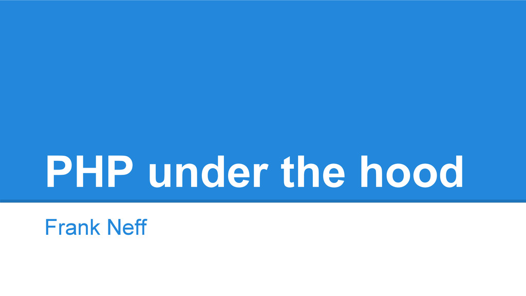 PHP under the hood Frank Neff