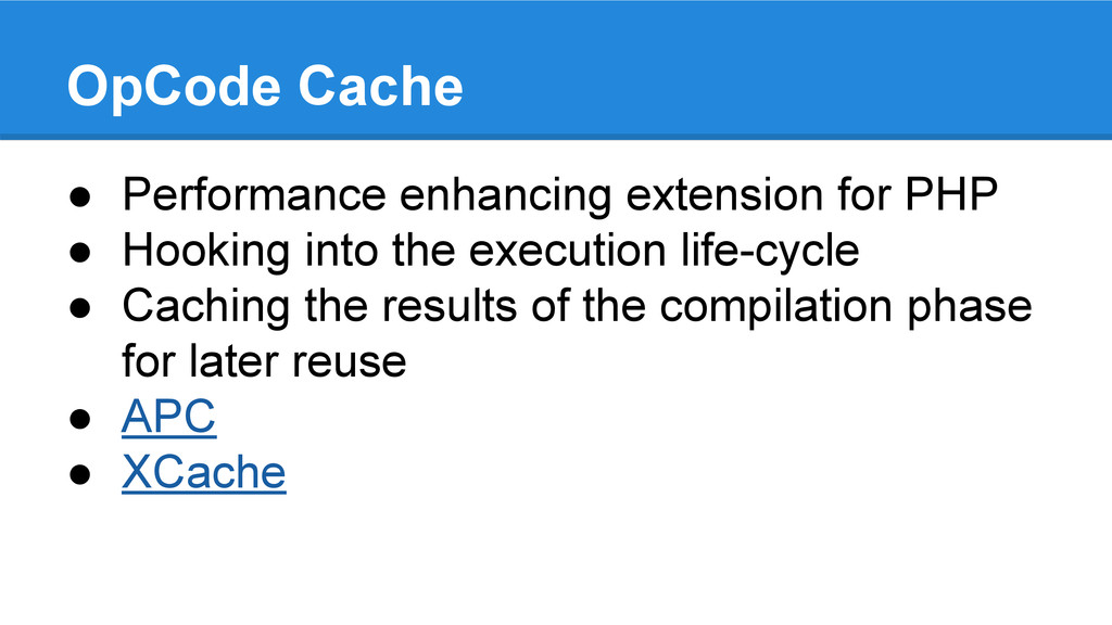 OpCode Cache ● Performance enhancing extension ...