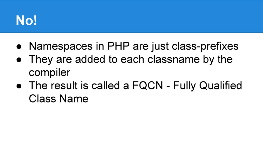 No! ● Namespaces in PHP are just class-prefixes...