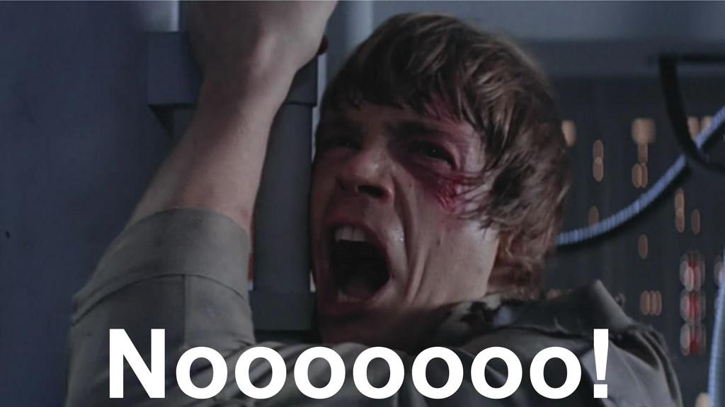 Nooooooo!