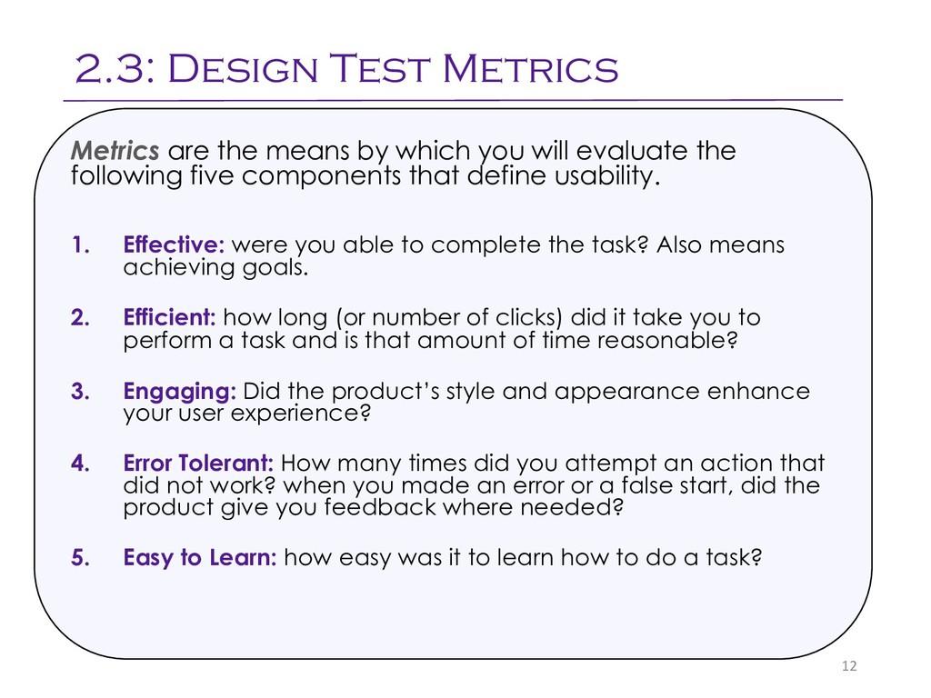 2.3: Design Test Metrics 12 Metrics are the mea...
