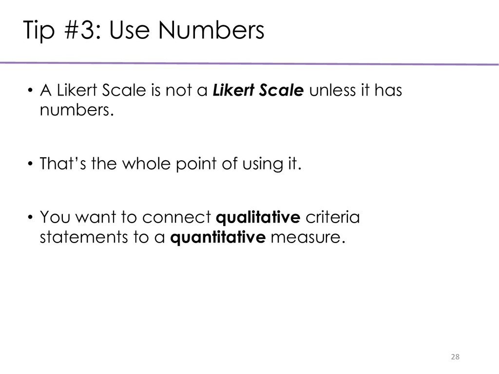 Tip #3: Use Numbers 28 • A Likert Scale is not ...