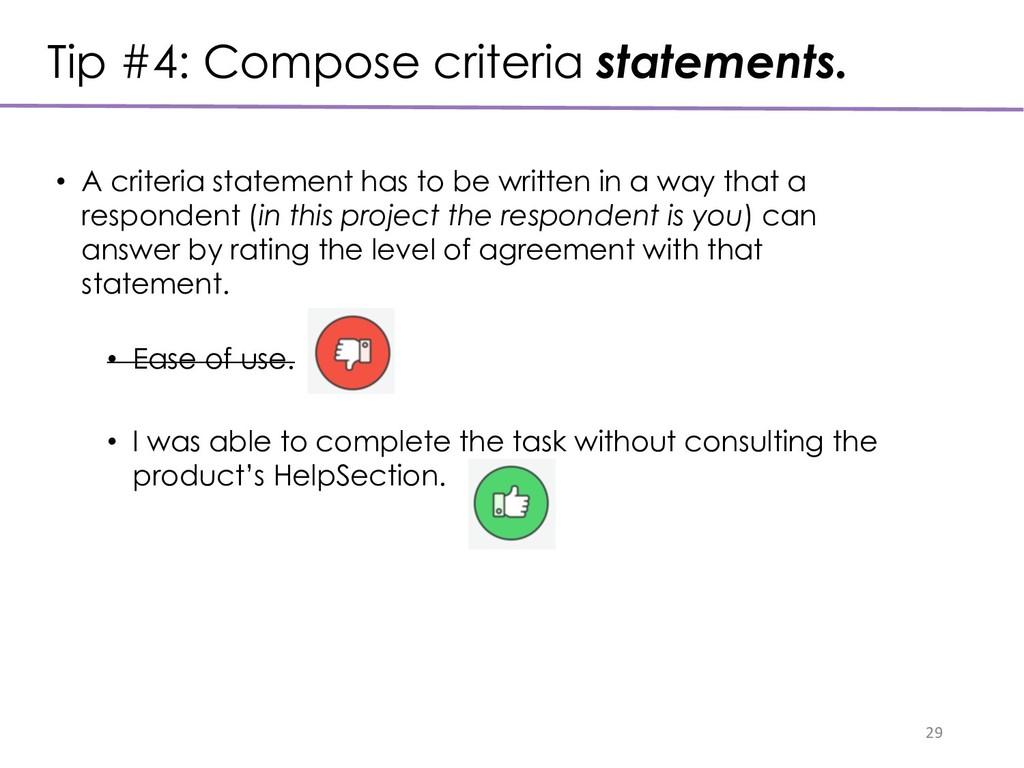 Tip #4: Compose criteria statements. 29 • A cri...