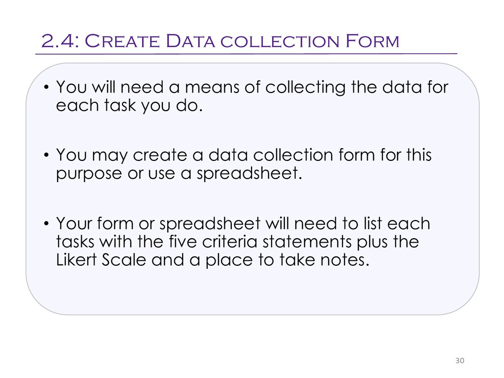 • You will need a means of collecting the data ...