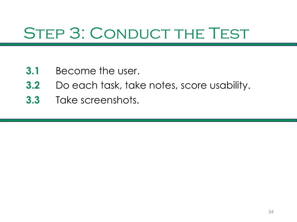 Step 3: Conduct the Test 3.1 Become the user. 3...