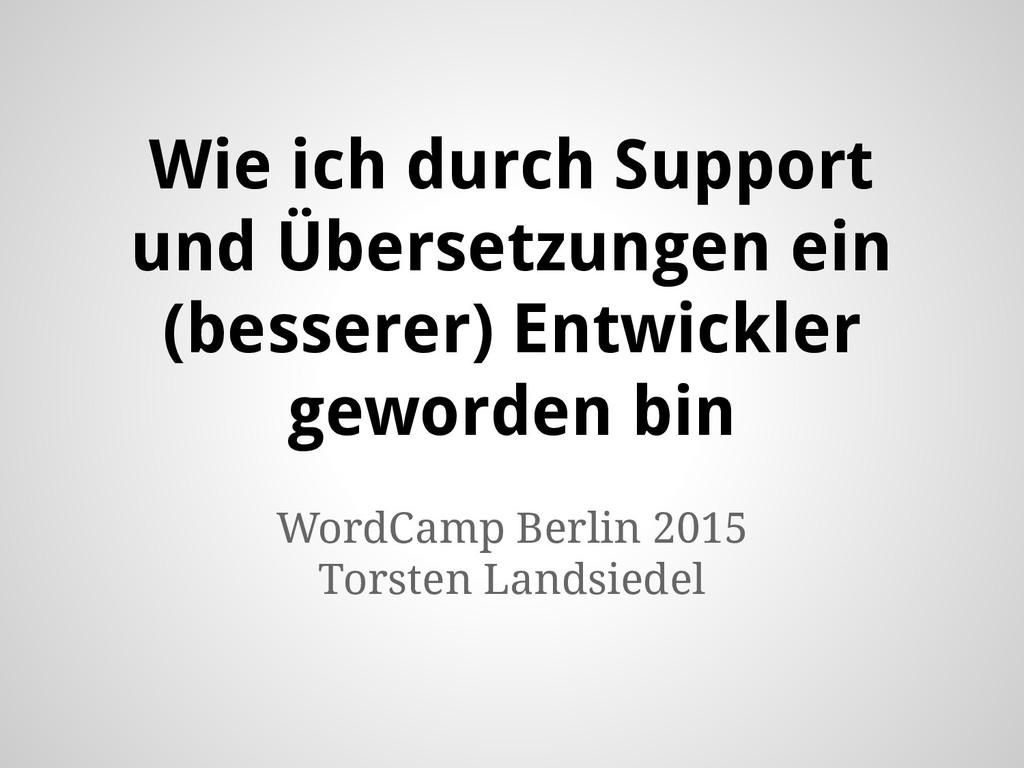 Wie ich durch Support und Übersetzungen ein (be...