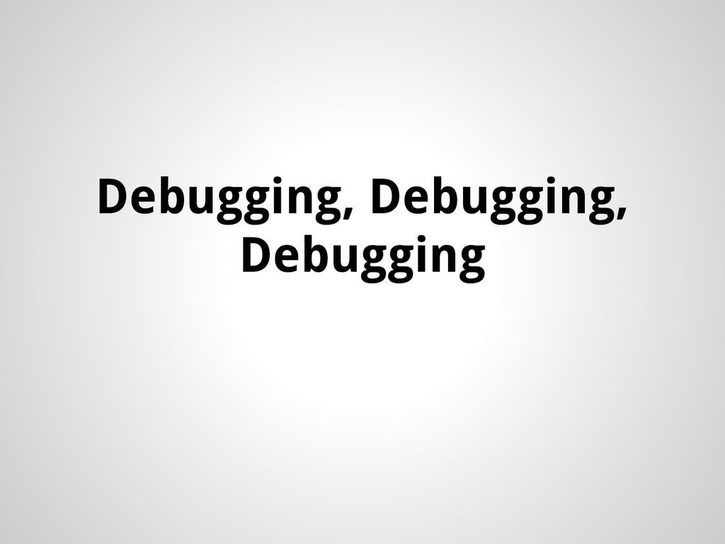 Debugging, Debugging, Debugging