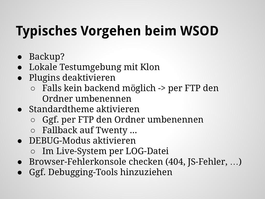 Typisches Vorgehen beim WSOD ● Backup? ● Lokale...