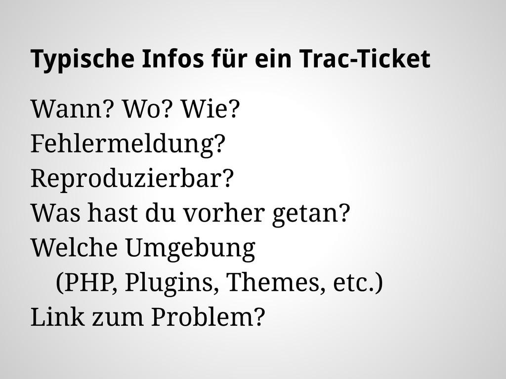 Typische Infos für ein Trac-Ticket Wann? Wo? Wi...