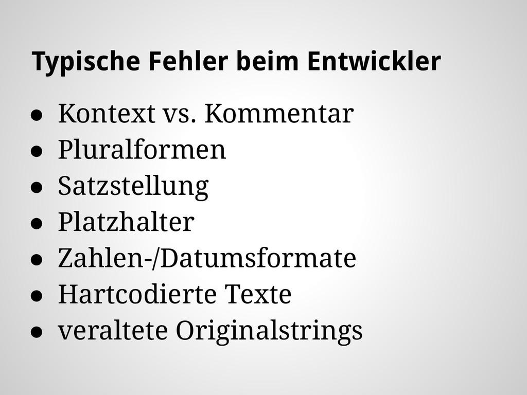 Typische Fehler beim Entwickler ● Kontext vs. K...