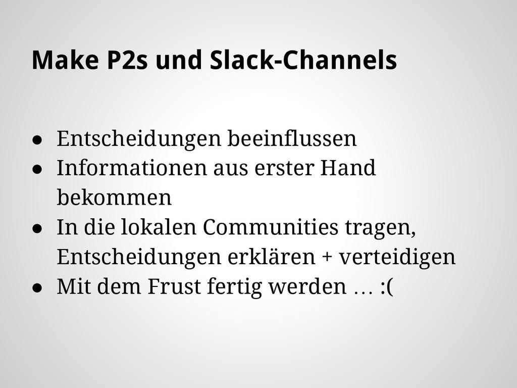 Make P2s und Slack-Channels ● Entscheidungen be...