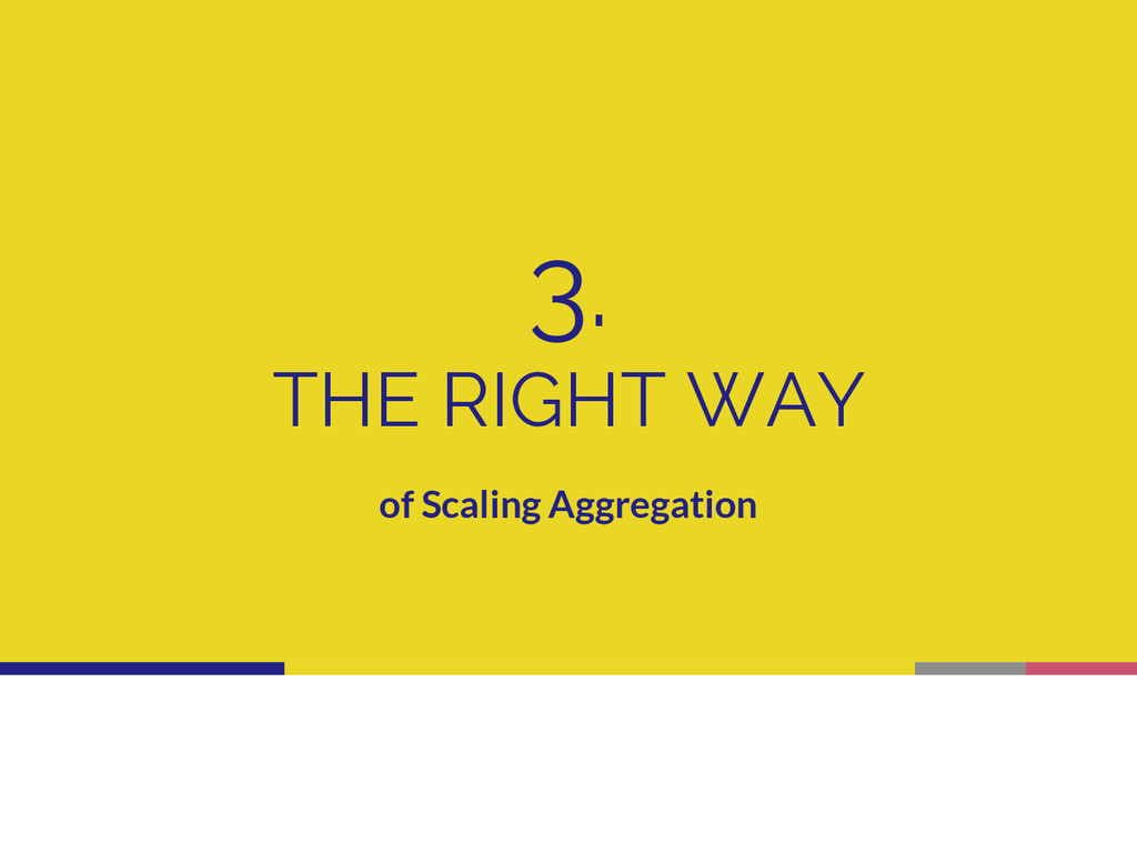 3. THE RIGHT WAY of Scaling Aggregation
