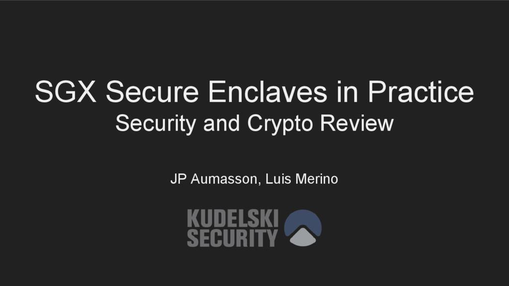JP Aumasson, Luis Merino SGX Secure Enclaves in...