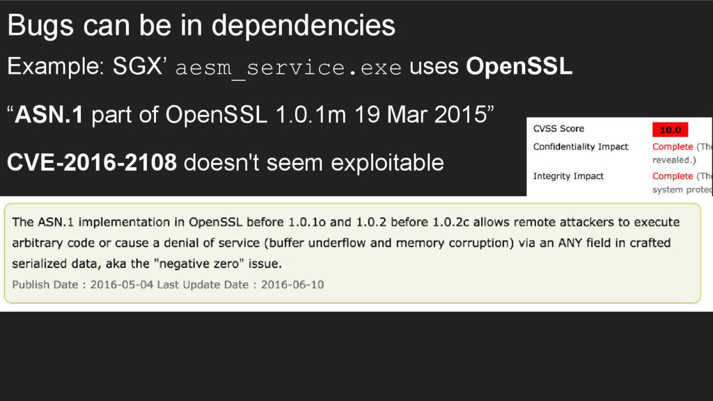 Bugs can be in dependencies Example: SGX' aesm_...