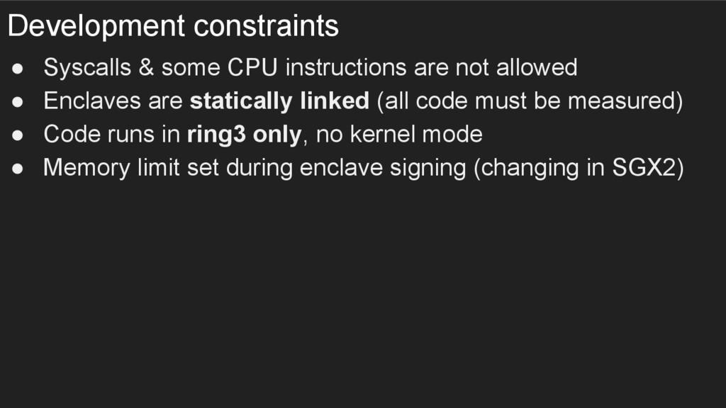 Development constraints ● Syscalls & some CPU i...