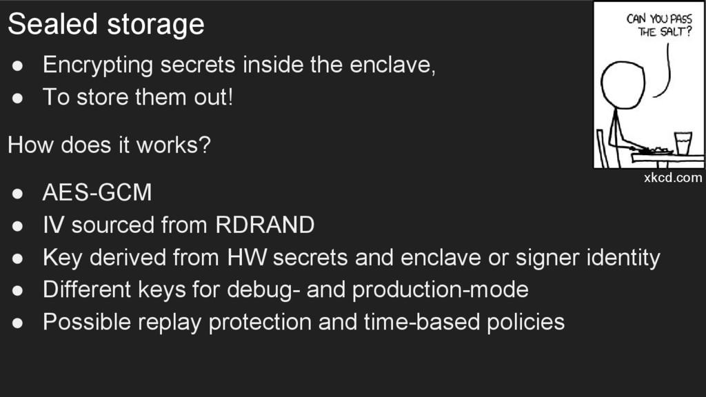 Sealed storage ● Encrypting secrets inside the ...