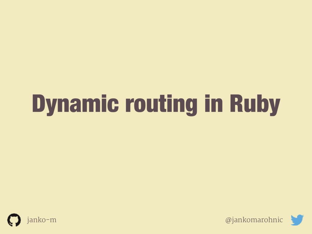 Dynamic routing in Ruby janko-m @jankomarohnic