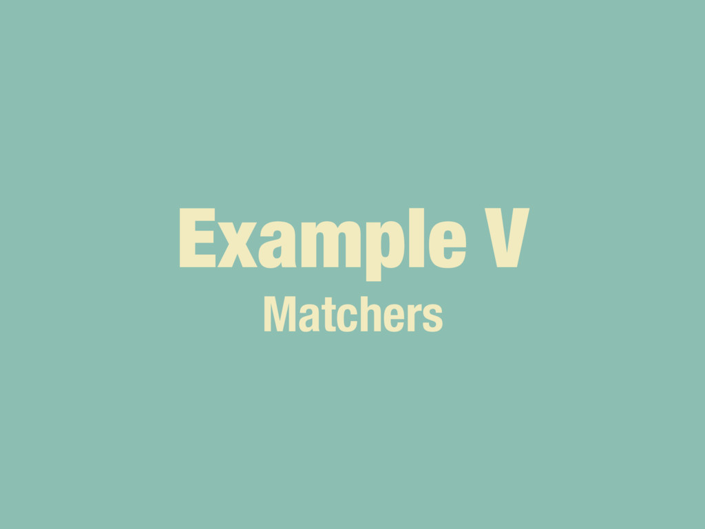 Example V Matchers