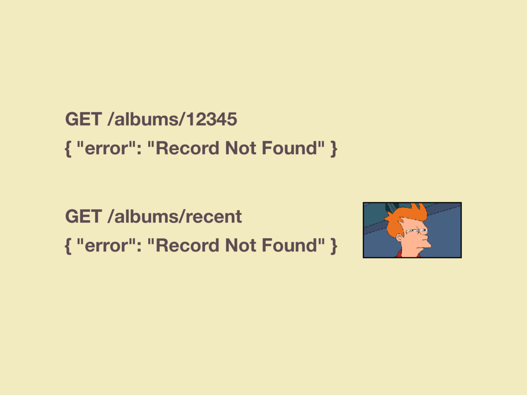 "GET /albums/12345 { ""error"": ""Record Not Found""..."