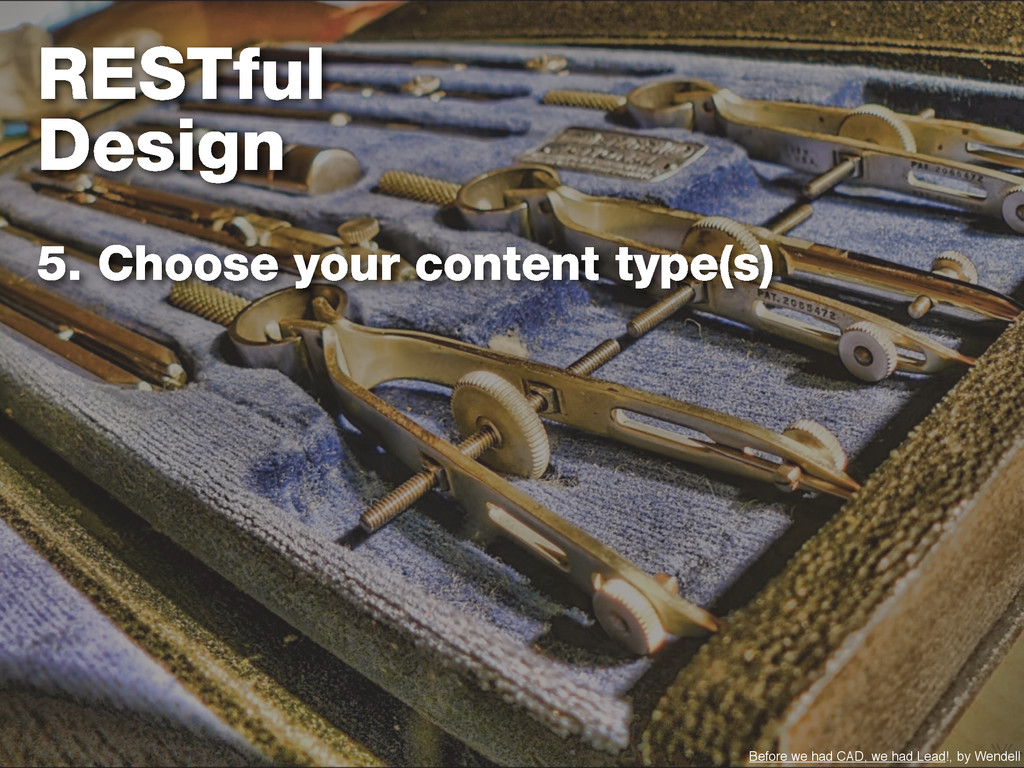 RESTful Design 5. Choose your content type(s) B...