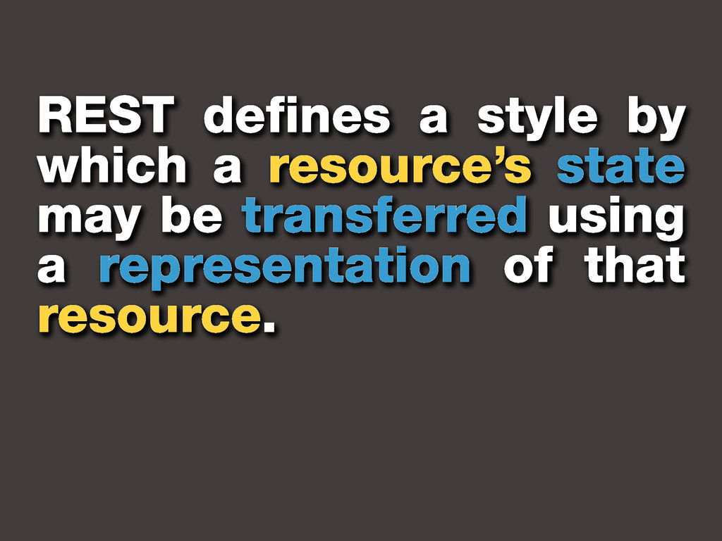REST defines a style by which a resource's stat...