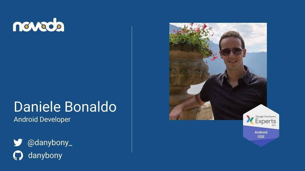 Daniele Bonaldo Android Developer @danybony_ da...