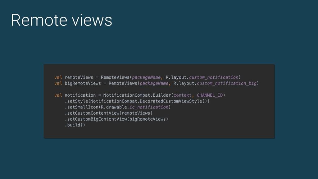Remote views val remoteViews = RemoteViews(pack...